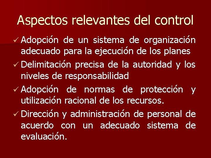 Aspectos relevantes del control ü Adopción de un sistema de organización adecuado para la
