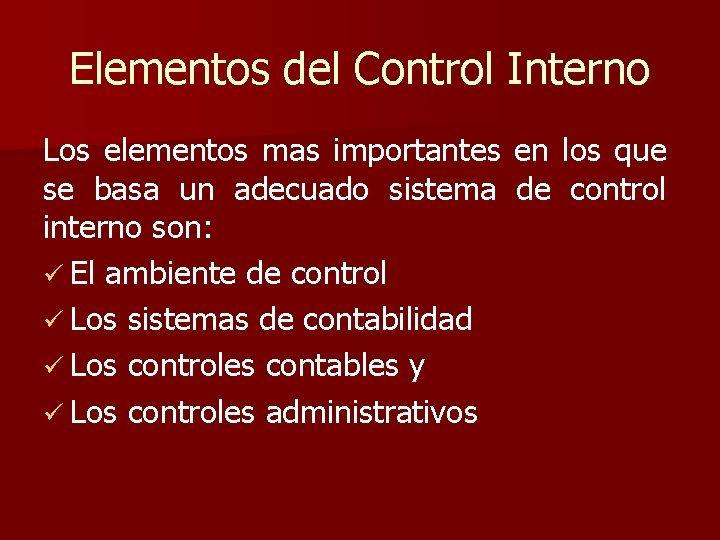 Elementos del Control Interno Los elementos mas importantes en los que se basa un