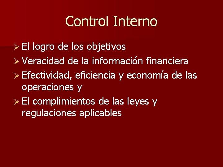 Control Interno Ø El logro de los objetivos Ø Veracidad de la información financiera