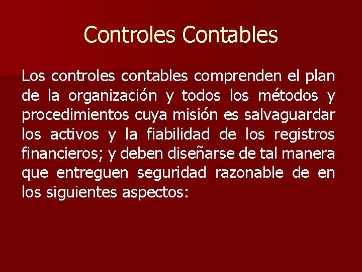 Controles Contables Los controles contables comprenden el plan de la organización y todos los