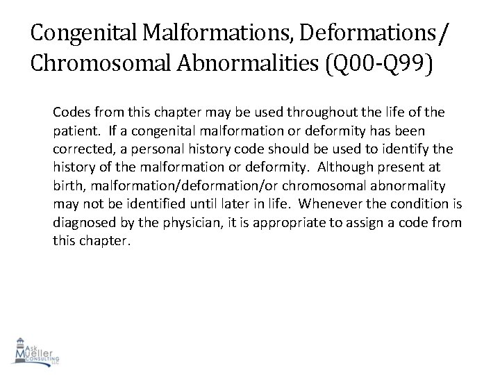 Congenital Malformations, Deformations/ Chromosomal Abnormalities (Q 00 -Q 99) Codes from this chapter may