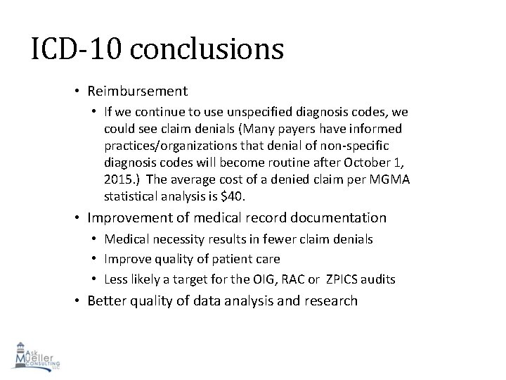 ICD-10 conclusions • Reimbursement • If we continue to use unspecified diagnosis codes, we