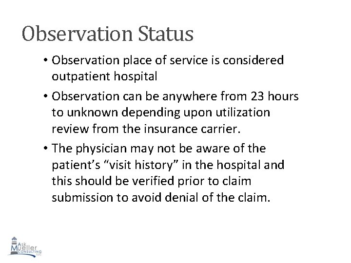 Observation Status • Observation place of service is considered outpatient hospital • Observation can