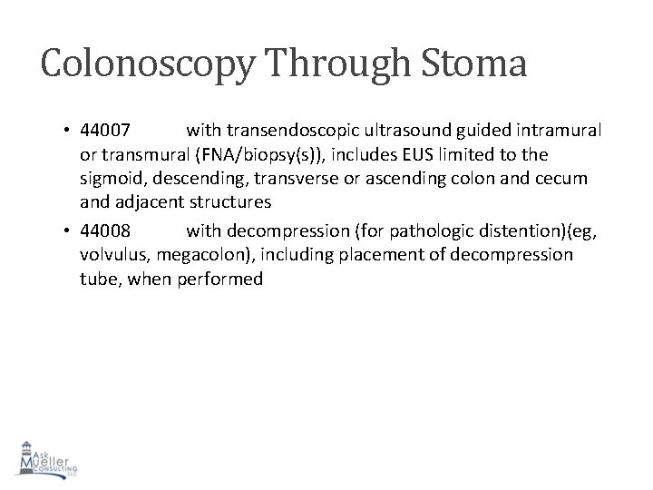 Colonoscopy Through Stoma • 44007 with transendoscopic ultrasound guided intramural or transmural (FNA/biopsy(s)), includes