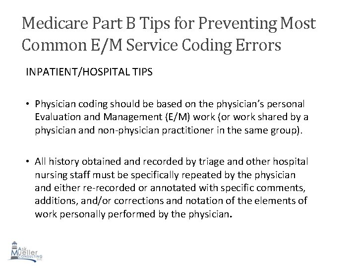 Medicare Part B Tips for Preventing Most Common E/M Service Coding Errors INPATIENT/HOSPITAL TIPS