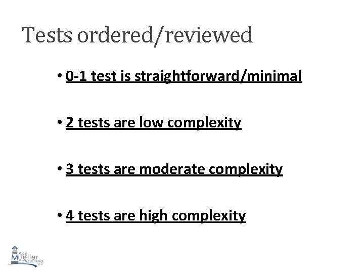 Tests ordered/reviewed • 0 -1 test is straightforward/minimal • 2 tests are low complexity