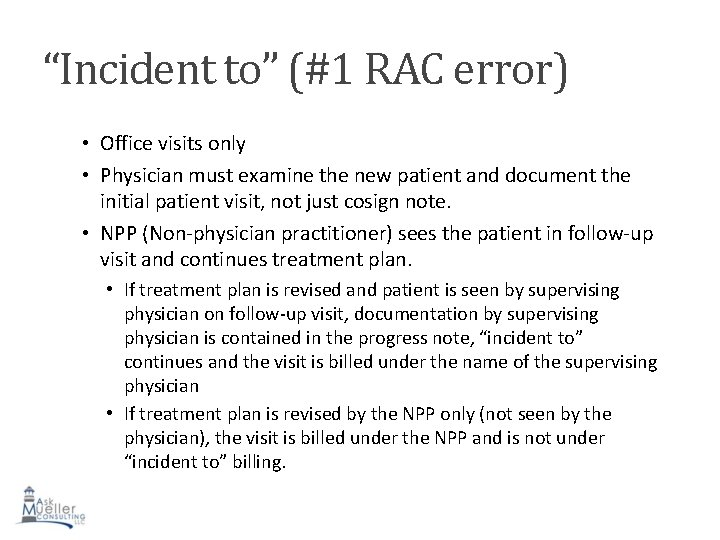 """""""Incident to"""" (#1 RAC error) • Office visits only • Physician must examine the"""