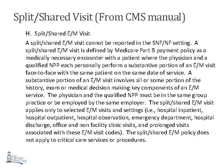 Split/Shared Visit (From CMS manual) H. Split/Shared E/M Visit A split/shared E/M visit cannot