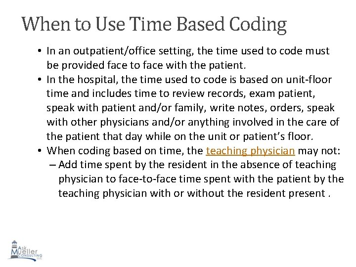 When to Use Time Based Coding • In an outpatient/office setting, the time used