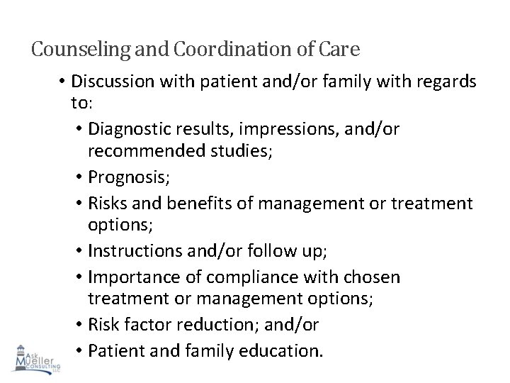 Counseling and Coordination of Care • Discussion with patient and/or family with regards to: