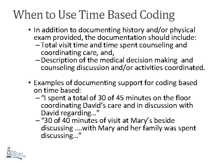 When to Use Time Based Coding • In addition to documenting history and/or physical