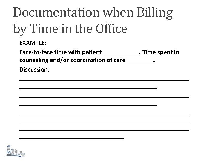Documentation when Billing by Time in the Office EXAMPLE: Face-to-face time with patient ______.