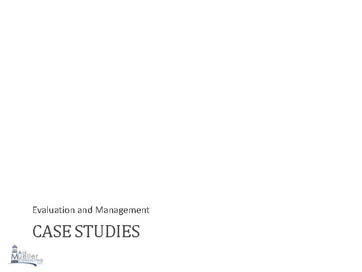 Evaluation and Management CASE STUDIES