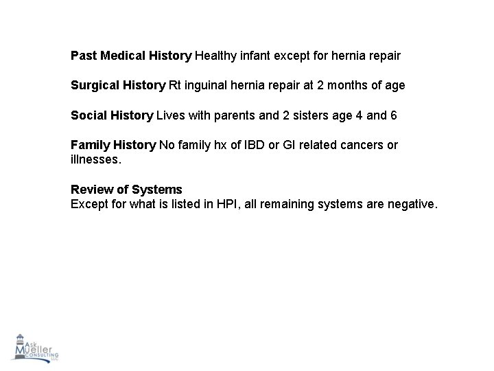 Past Medical History Healthy infant except for hernia repair Surgical History Rt inguinal hernia
