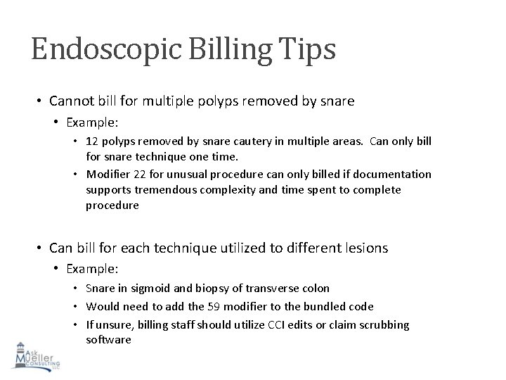 Endoscopic Billing Tips • Cannot bill for multiple polyps removed by snare • Example:
