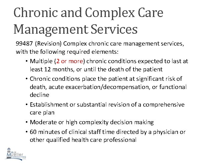 Chronic and Complex Care Management Services 99487 (Revision) Complex chronic care management services, with