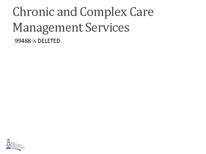 Chronic and Complex Care Management Services 99488 is DELETED.