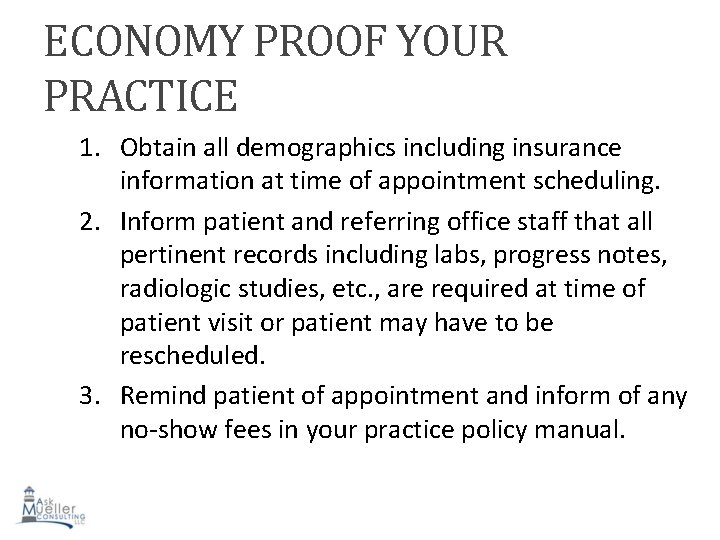 ECONOMY PROOF YOUR PRACTICE 1. Obtain all demographics including insurance information at time of