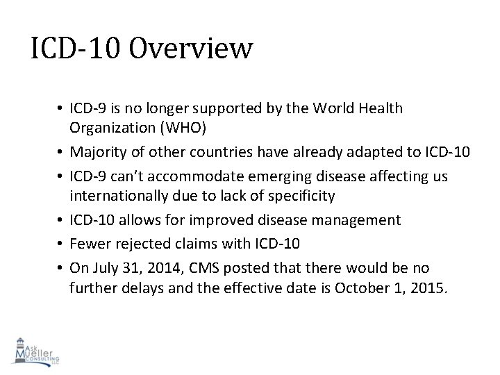ICD-10 Overview • ICD-9 is no longer supported by the World Health Organization (WHO)