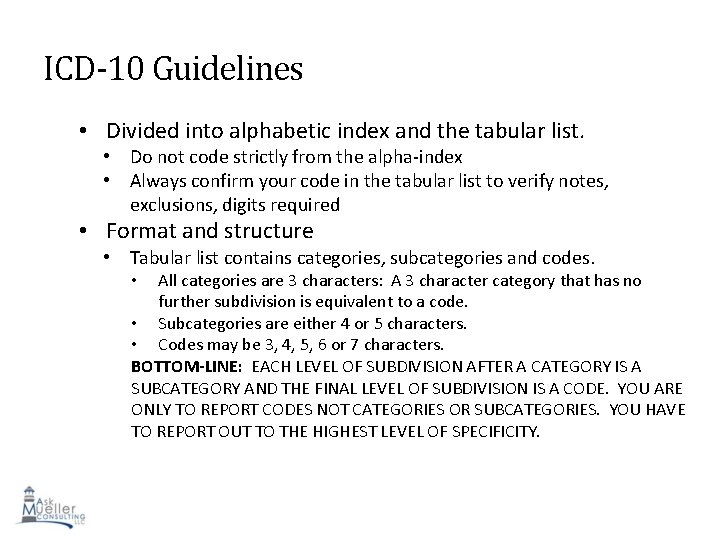 ICD-10 Guidelines • Divided into alphabetic index and the tabular list. • Do not