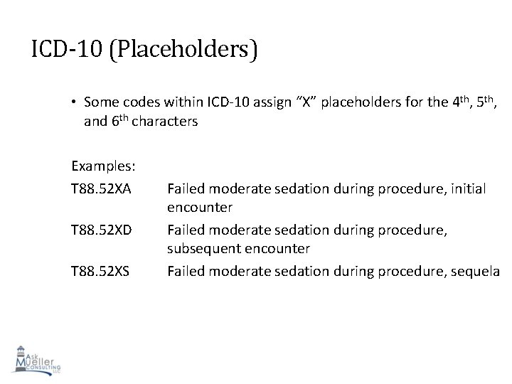"""ICD-10 (Placeholders) • Some codes within ICD-10 assign """"X"""" placeholders for the 4 th,"""