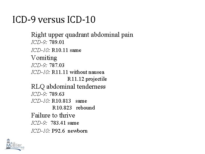 ICD-9 versus ICD-10 Right upper quadrant abdominal pain ICD-9: 789. 01 ICD-10: R 10.