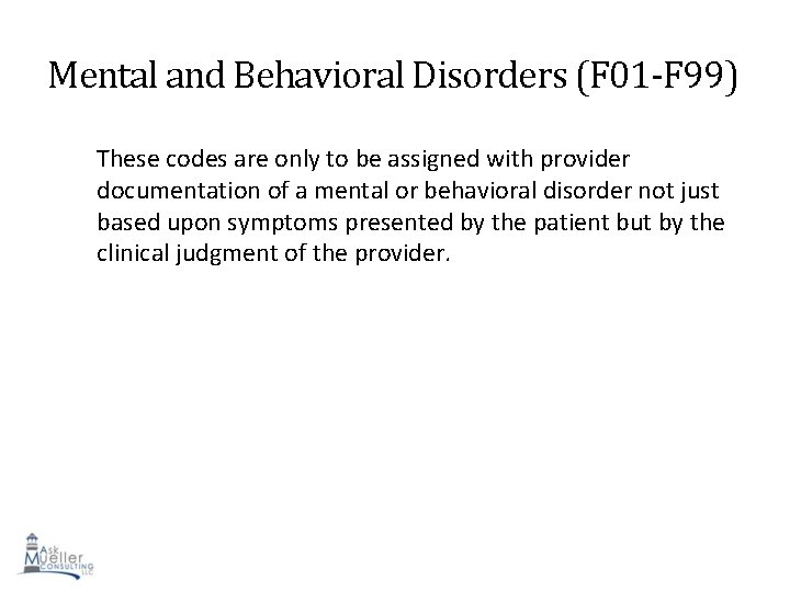 Mental and Behavioral Disorders (F 01 -F 99) These codes are only to be