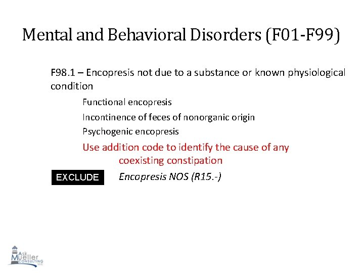 Mental and Behavioral Disorders (F 01 -F 99) F 98. 1 – Encopresis not