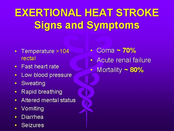 EXERTIONAL HEAT STROKE Signs and Symptoms • Temperature >104 rectal • Fast heart rate