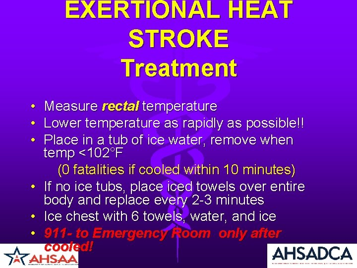 EXERTIONAL HEAT STROKE Treatment • • • Measure rectal temperature Lower temperature as rapidly