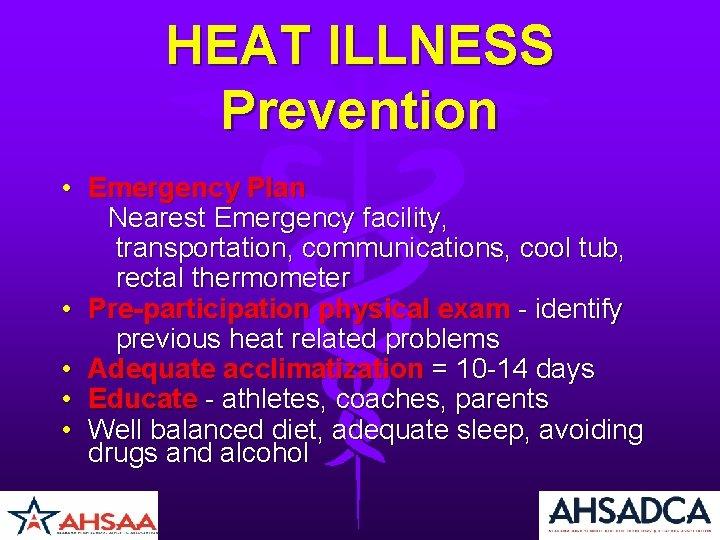 HEAT ILLNESS Prevention • Emergency Plan Nearest Emergency facility, transportation, communications, cool tub, rectal