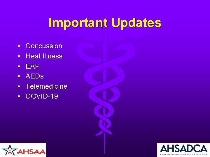 Important Updates • • • Concussion Heat Illness EAP AEDs Telemedicine COVID-19