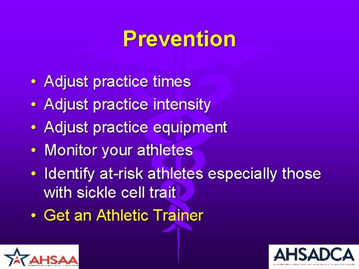 Prevention • • • Adjust practice times Adjust practice intensity Adjust practice equipment Monitor