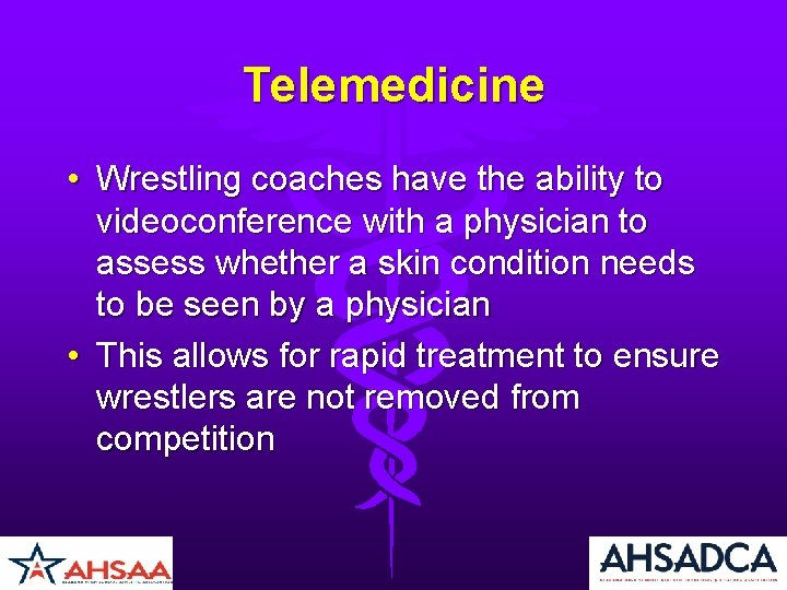 Telemedicine • Wrestling coaches have the ability to videoconference with a physician to assess