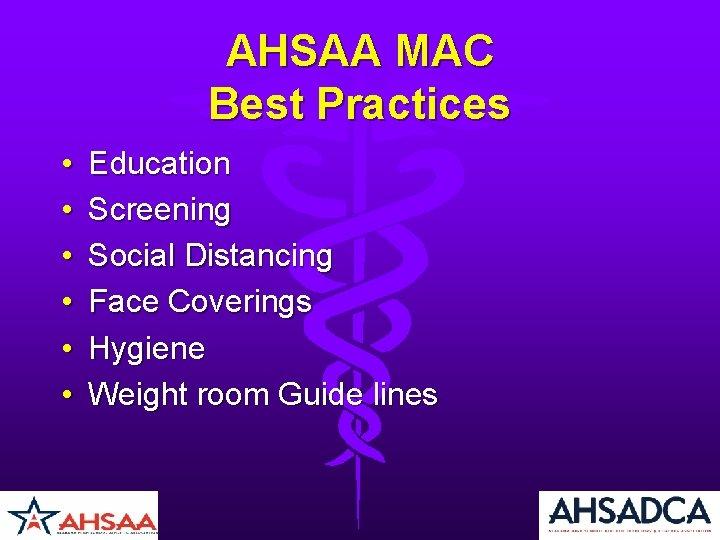 AHSAA MAC Best Practices • • • Education Screening Social Distancing Face Coverings Hygiene