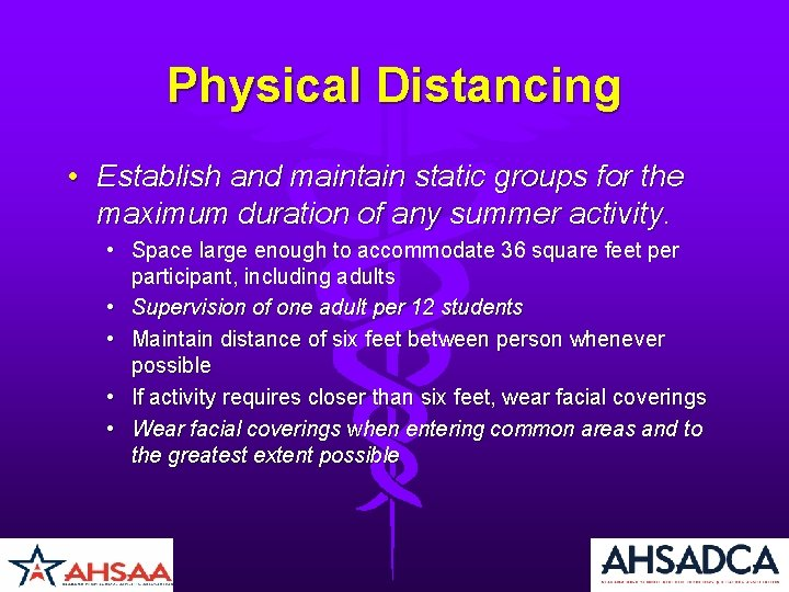 Physical Distancing • Establish and maintain static groups for the maximum duration of any