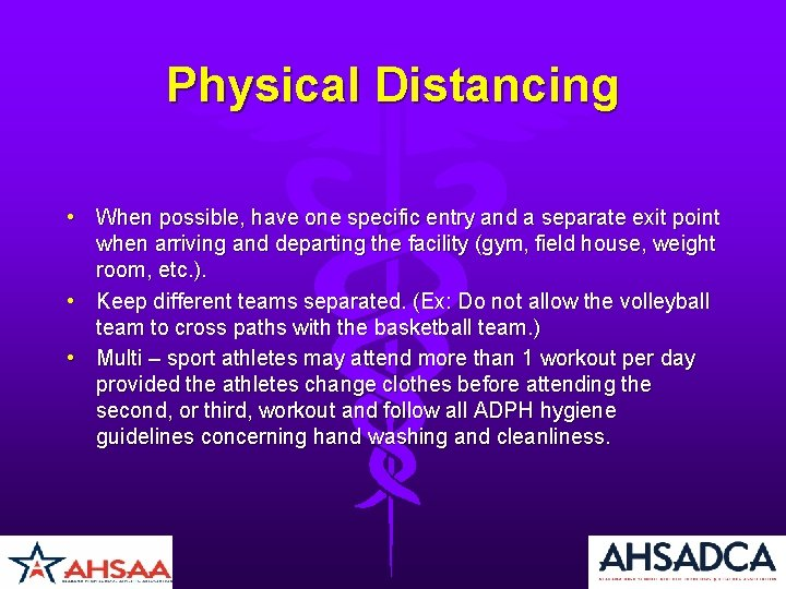 Physical Distancing • When possible, have one specific entry and a separate exit point