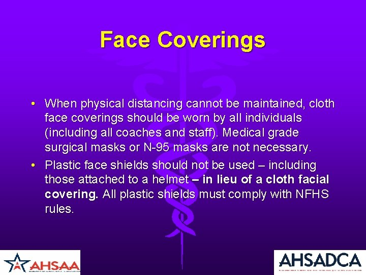 Face Coverings • When physical distancing cannot be maintained, cloth face coverings should be