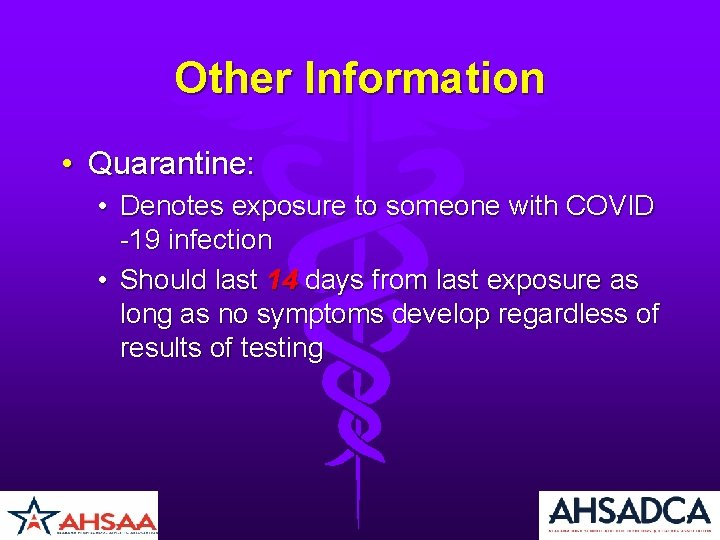 Other Information • Quarantine: • Denotes exposure to someone with COVID -19 infection •