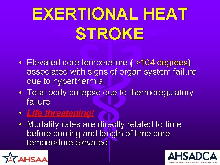 EXERTIONAL HEAT STROKE • Elevated core temperature ( >104 degrees) associated with signs of