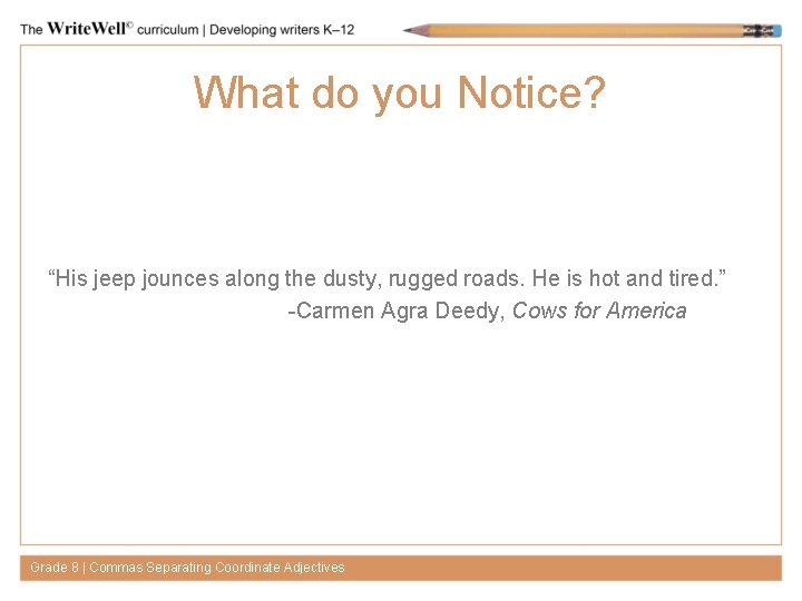"""What do you Notice? """"His jeep jounces along the dusty, rugged roads. He is"""