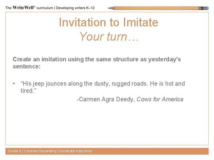 Invitation to Imitate Your turn… Create an imitation using the same structure as yesterday's