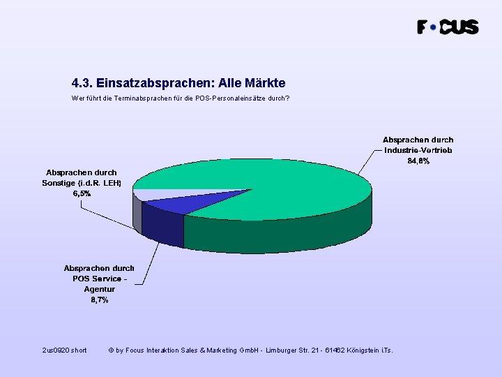 4. 3. Einsatzabsprachen: Alle Märkte Wer führt die Terminabsprachen für die POS-Personaleinsätze durch? 2
