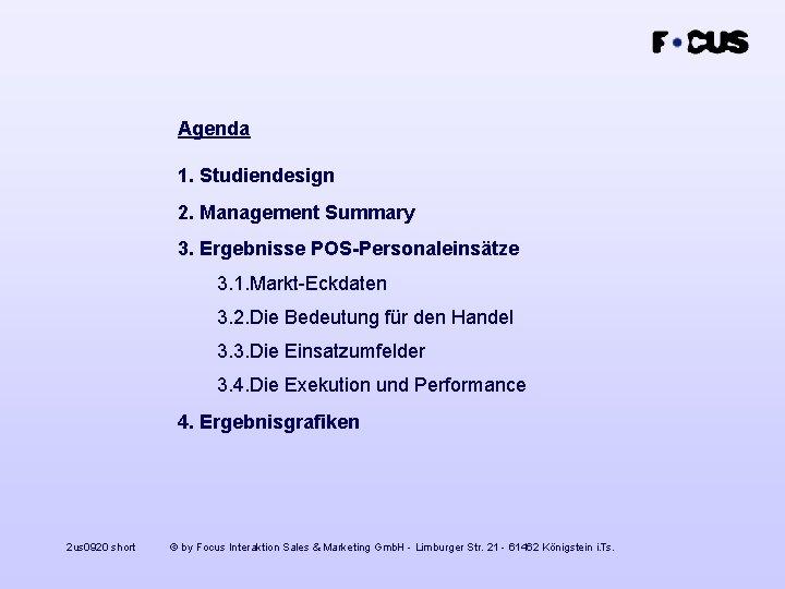 Agenda 1. Studiendesign 2. Management Summary 3. Ergebnisse POS-Personaleinsätze 3. 1. Markt-Eckdaten 3. 2.