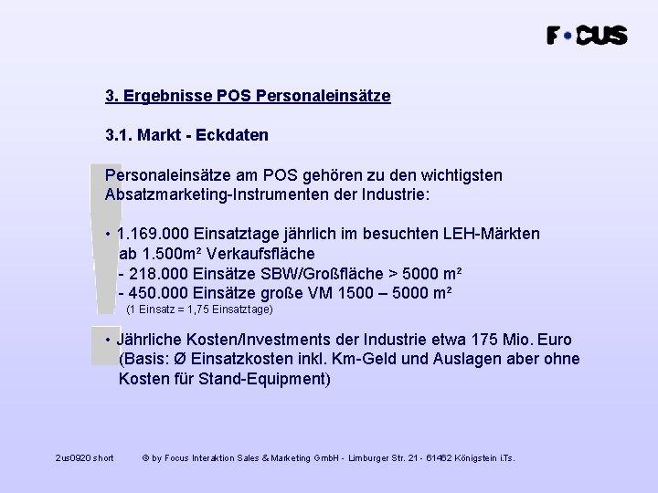 3. Ergebnisse POS Personaleinsätze 3. 1. Markt - Eckdaten Personaleinsätze am POS gehören zu