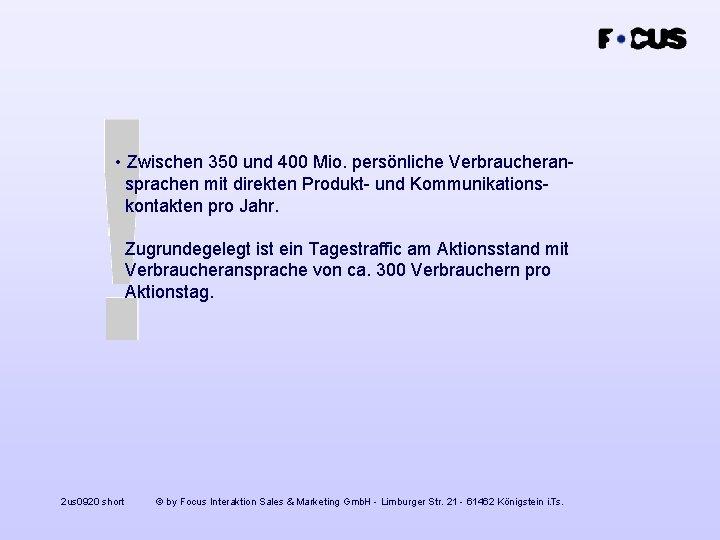 • Zwischen 350 und 400 Mio. persönliche Verbraucheransprachen mit direkten Produkt- und Kommunikationskontakten