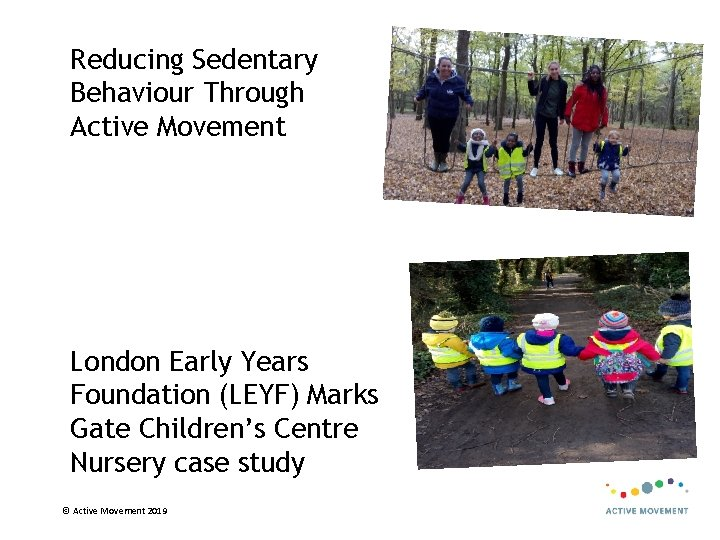 Reducing Sedentary Behaviour Through Active Movement London Early Years Foundation (LEYF) Marks Gate Children's