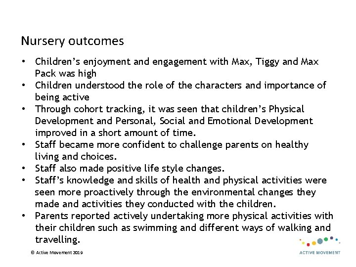 Nursery outcomes • Children's enjoyment and engagement with Max, Tiggy and Max Pack was
