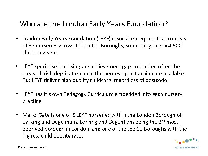 Who are the London Early Years Foundation? • London Early Years Foundation (LEYF) is