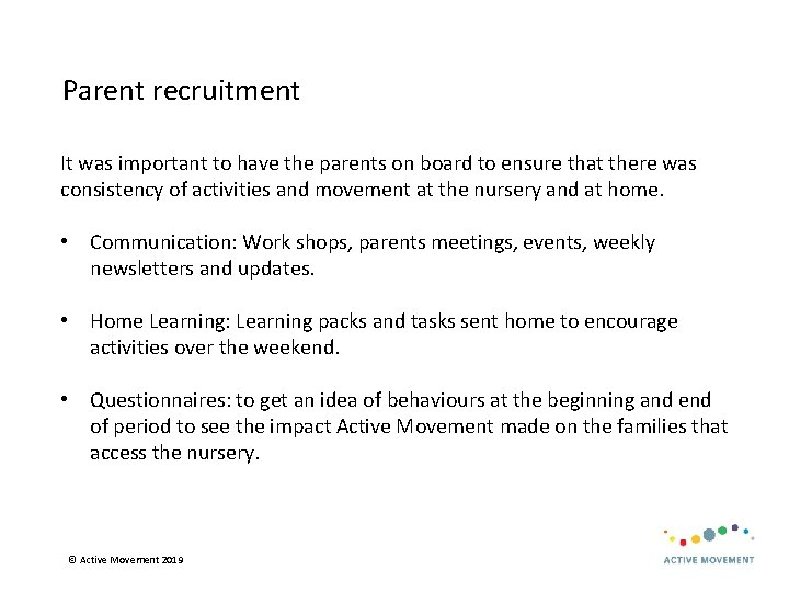 Parent recruitment It was important to have the parents on board to ensure that